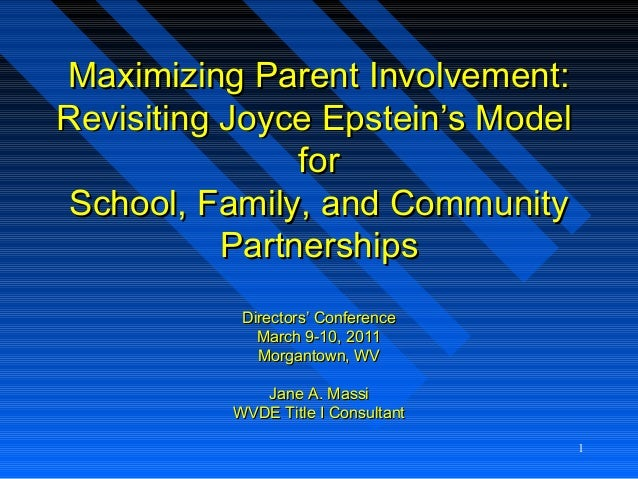 1 Maximizing Parent Involvement:Maximizing Parent Involvement: Revisiting Joyce Epstein's ModelRevisiting Joyce Epstein's ...
