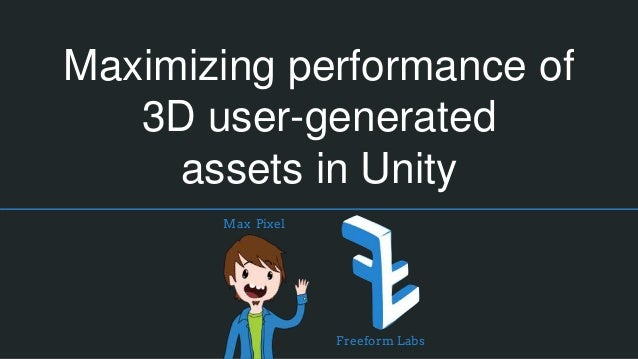 Maximizing performance of 3D user-generated assets in Unity Max Pixel Freeform Labs