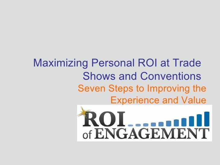 Seven Steps to Improving the Experience and Value Maximizing Personal ROI at Trade Shows and Conventions