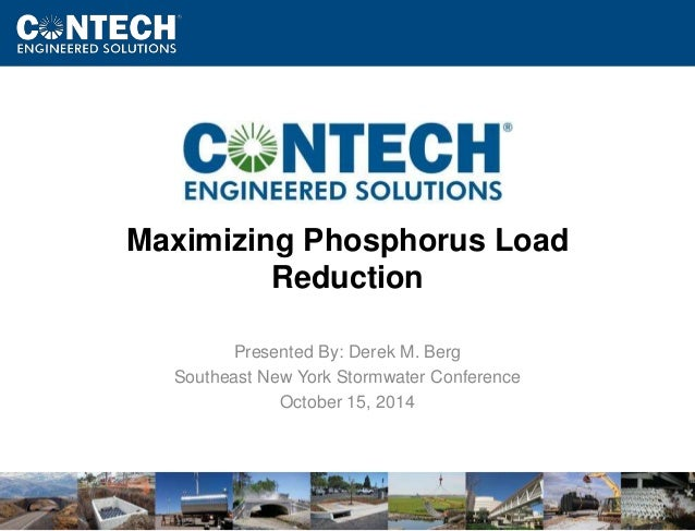 www.ContechES.com  Maximizing Phosphorus Load  Reduction  Presented By: Derek M. Berg  Southeast New York Stormwater Confe...
