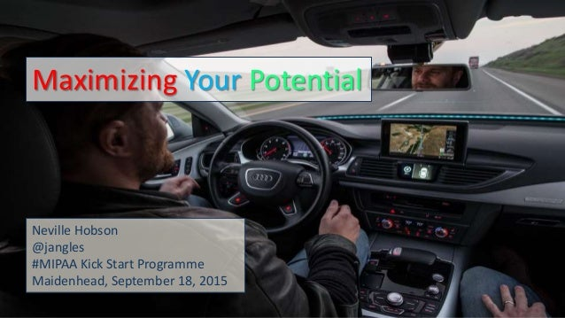 @jangles 1 Maximizing Your Potential Neville Hobson @jangles #MIPAA Kick Start Programme Maidenhead, September 18, 2015