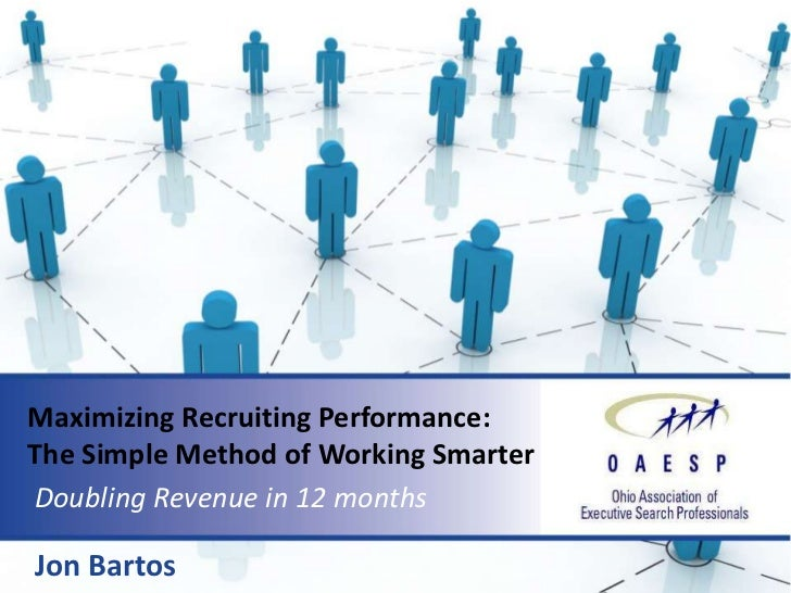 Maximizing Recruiting Performance:The Simple Method of Working SmarterDoubling Revenue in 12 monthsJon Bartos