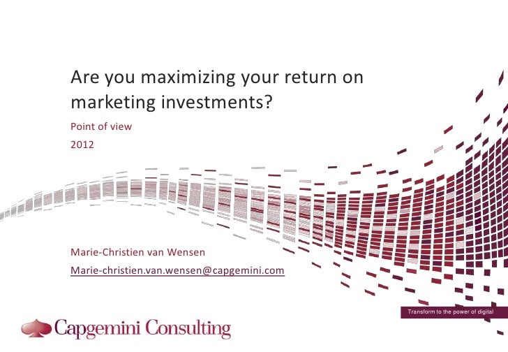 Are you maximizing your return onmarketing investments?Point of view2012Marie-Christien van WensenMarie-christien.van.wens...
