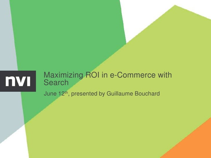 Maximizing ROI in e-Commerce withSearchJune 12th, presented by Guillaume Bouchard