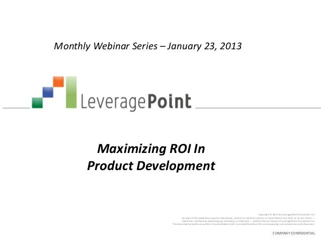 Monthly Webinar Series – January 23, 2013        Maximizing ROI In       Product Development                              ...