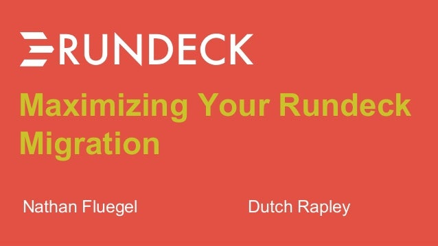 Maximizing Your Rundeck Migration Nathan Fluegel Dutch Rapley