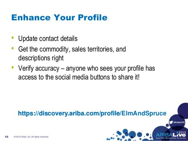 #AribaLIVE Enhance Your Profile • Update contact details • Get the commodity, sales territories, and descriptions right • ...