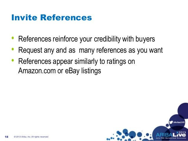 #AribaLIVE Invite References • References reinforce your credibility with buyers • Request any and as many references as y...
