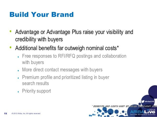 #AribaLIVE Build Your Brand • Advantage or Advantage Plus raise your visibility and credibility with buyers • Additional b...