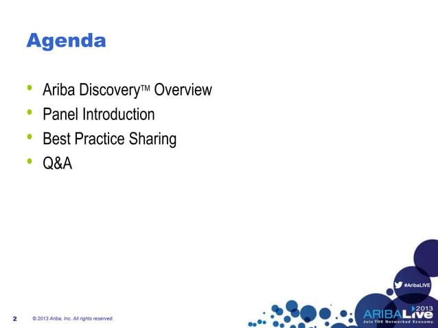 #AribaLIVE Agenda • Ariba DiscoveryTM Overview • Panel Introduction • Best Practice Sharing • Q&A © 2013 Ariba, Inc. All r...