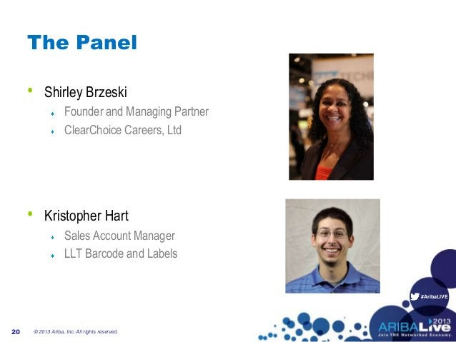 #AribaLIVE The Panel • Shirley Brzeski Founder and Managing Partner ClearChoice Careers, Ltd • Kristopher Hart Sales Accou...