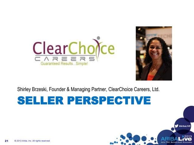 #AribaLIVE SELLER PERSPECTIVE Shirley Brzeski, Founder & Managing Partner, ClearChoice Careers, Ltd. © 2013 Ariba, Inc. Al...