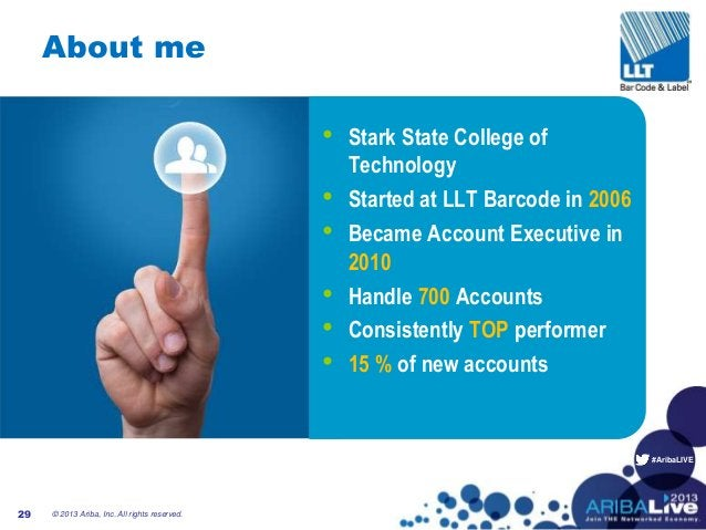 #AribaLIVE About me © 2013 Ariba, Inc. All rights reserved.29 • Stark State College of Technology • Started at LLT Barcode...