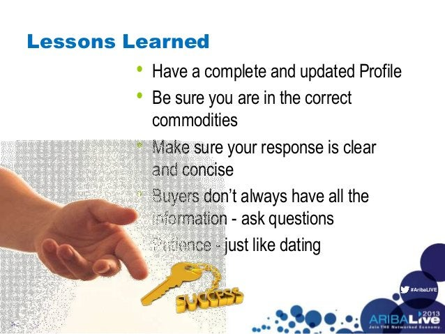 #AribaLIVE Lessons Learned • Have a complete and updated Profile • Be sure you are in the correct commodities • Make sure ...