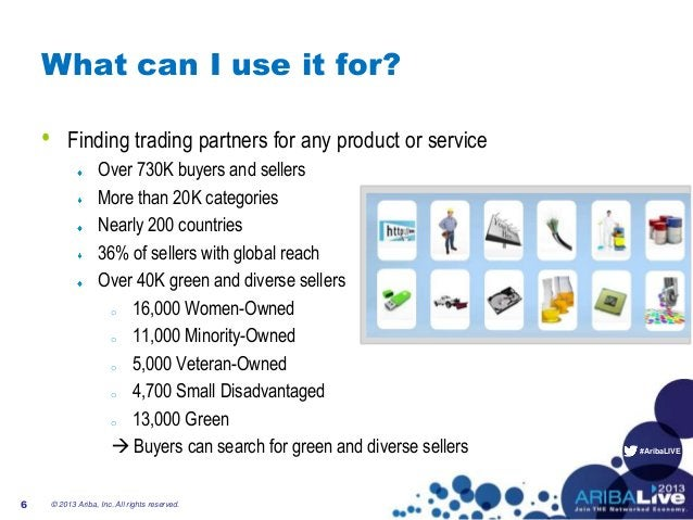 #AribaLIVE What can I use it for? • Finding trading partners for any product or service Over 730K buyers and sellers More ...