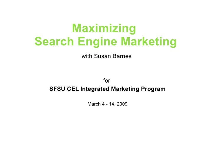 Maximizing  Search Engine Marketing with Susan Barnes  for  SFSU CEL Integrated Marketing Program March 4 - 14, 2009