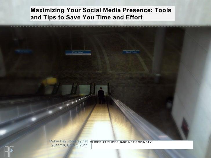 Robin Fay, robinfay.net 2011/10, COMO 2011 SLIDES AT SLIDESHARE.NET/ROBINFAY Maximizing Your Social Media Presence: Tools ...