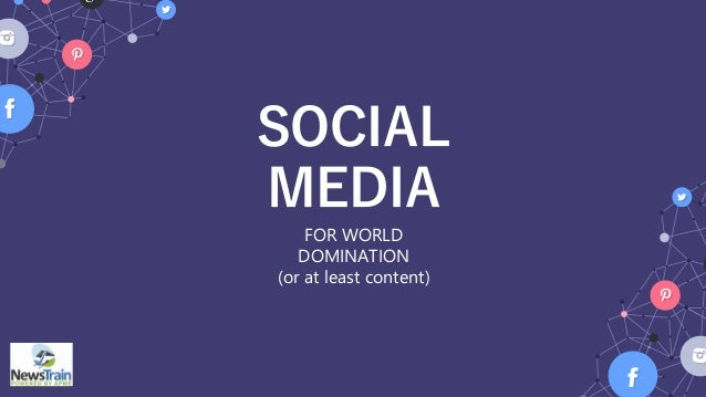 SOCIAL MEDIA FOR WORLD DOMINATION (or at least content)