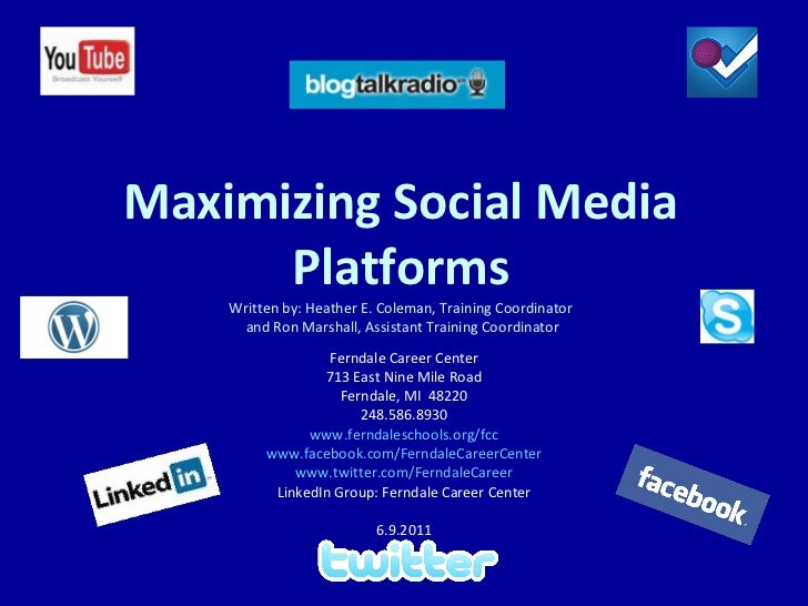 Maximizing Social Media Platforms Written by: Heather E. Coleman, Training Coordinator  and Ron Marshall, Assistant Traini...