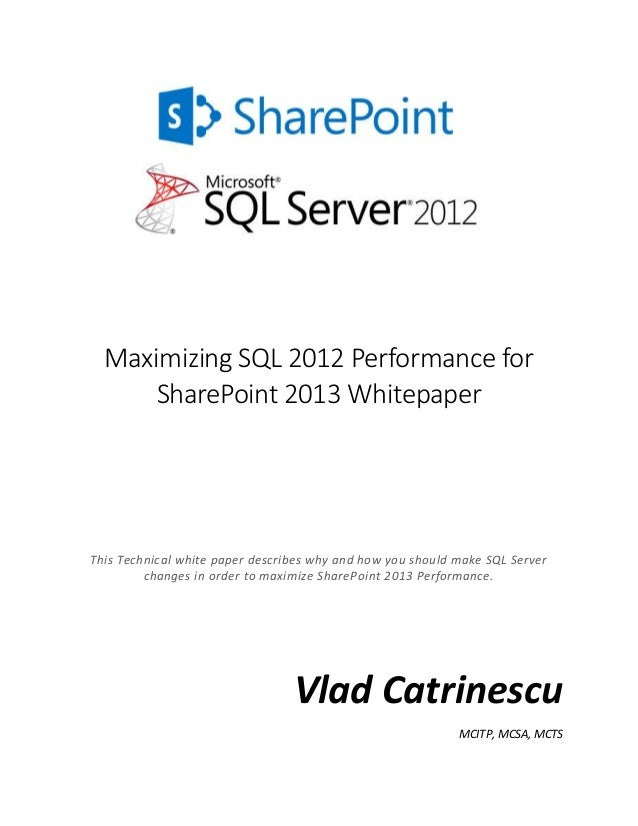 Maximizing SQL 2012 Performance for SharePoint 2013 Whitepaper This Technical white paper describes why and how you should...