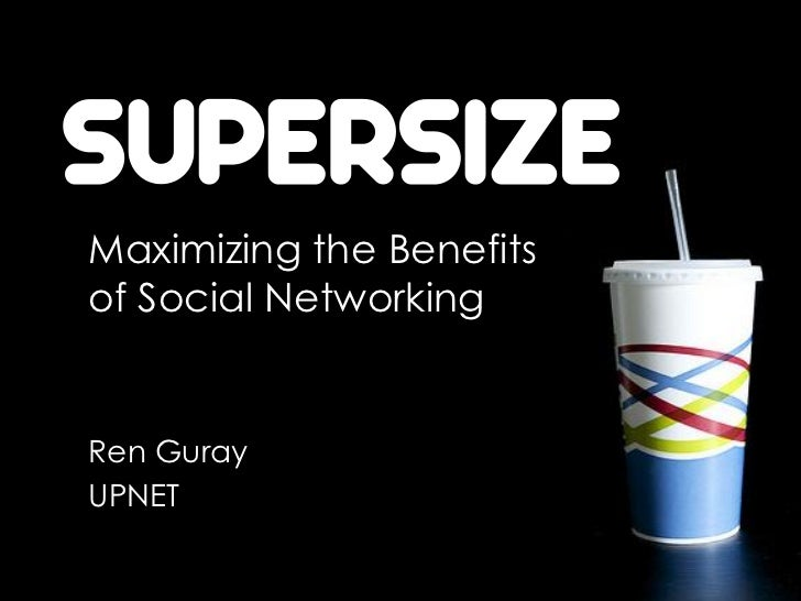 SUPERSIZEMaximizing the Benefitsof Social NetworkingRen GurayUPNET