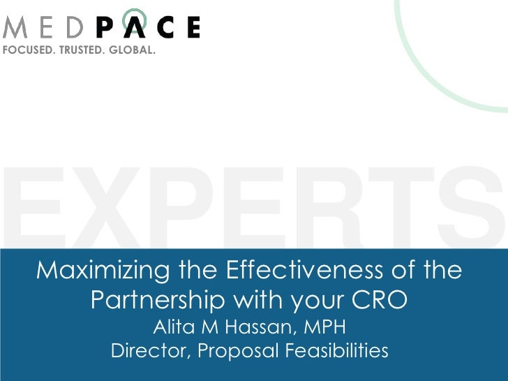 FOCUSED. TRUSTED. GLOBAL.EXPERTS     Maximizing the Effectiveness of the        Partnership with your CRO                 ...