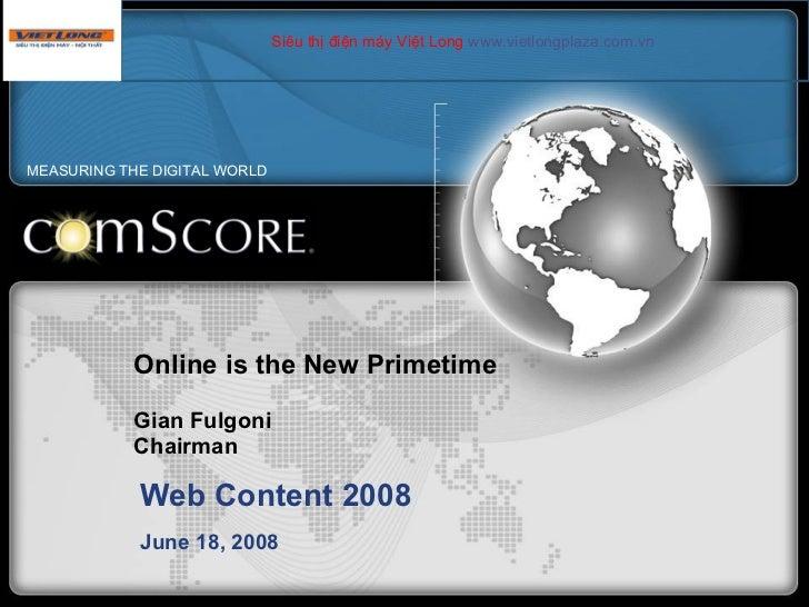 Online is the New Primetime Gian Fulgoni Chairman Web Content 2008 June 18, 2008 MEASURING THE DIGITAL WORLD Siêu thị điện...