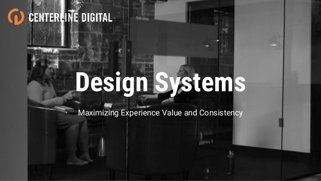 Design Systems Maximizing Experience Value and Consistency