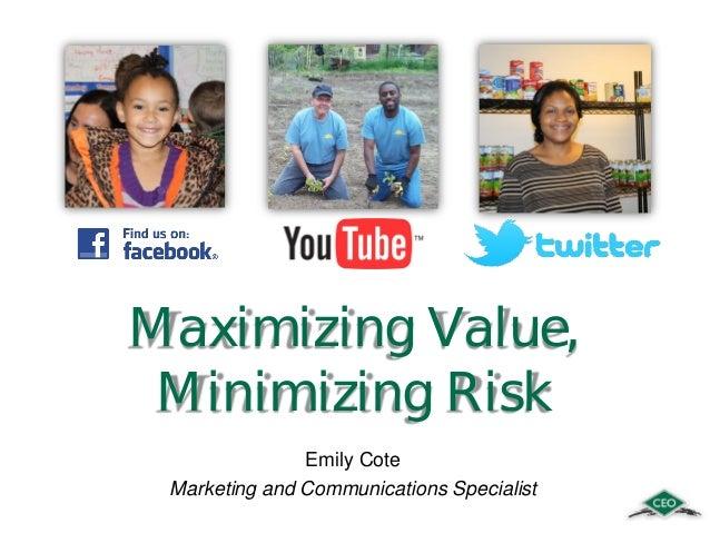 Maximizing Value, Minimizing Risk Emily Cote Marketing and Communications Specialist