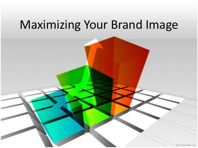 Maximizing Your Brand Image