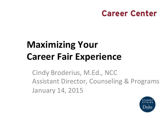 Maximizing  Your     Career  Fair  Experience   Cindy  Broderius,  M.Ed.,  NCC   Assistant  Director...