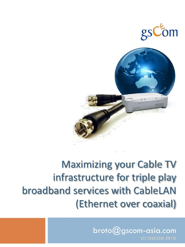 Maximizing your Cable TV       infrastructure for triple play broadband services with CableLAN            (Ethernet over c...