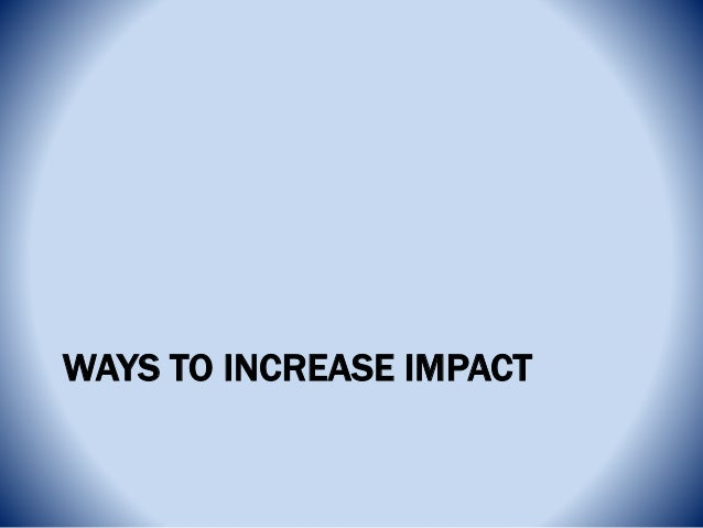 WAYS TO INCREASE IMPACT