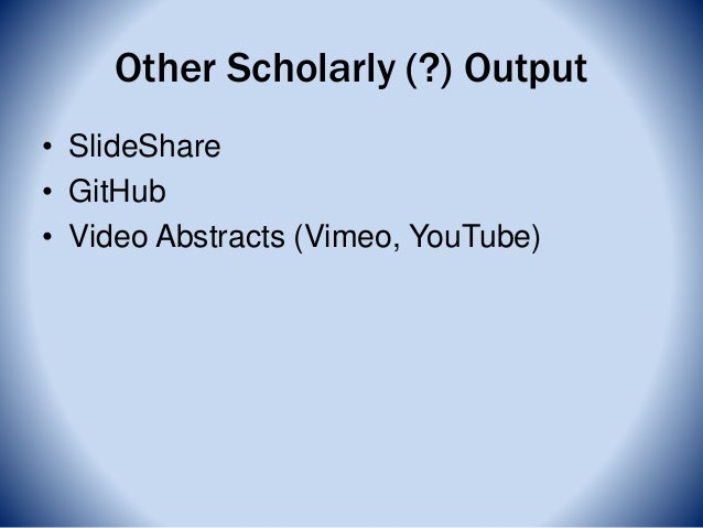 Other Scholarly (?) Output • SlideShare • GitHub • Video Abstracts (Vimeo, YouTube)