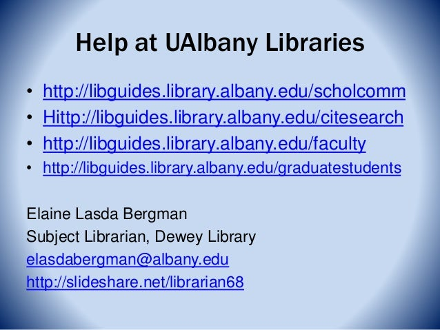 Help at UAlbany Libraries • http://libguides.library.albany.edu/scholcomm • Hittp://libguides.library.albany.edu/citesearc...