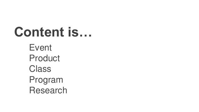 Content is… My Event My Product My Class My Program My Research