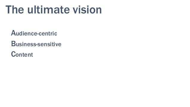 Audience-centric Business-sensitive Content The ultimate vision