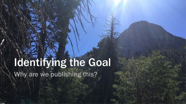Effective content has a goal •It's published •Lots of people look at it