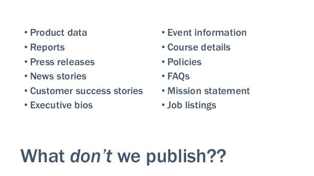 What don't we publish?? •Product data •Reports •Press releases •News stories •Customer success stories •Executive bi...