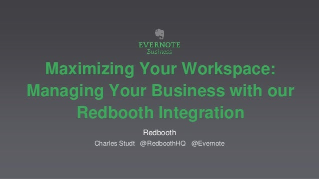 Maximizing Your Workspace: Managing Your Business with our Redbooth Integration Redbooth Charles Studt @RedboothHQ @Everno...