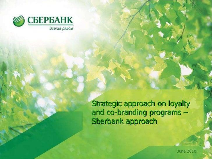Strategic approach on loyalty and co-branding programs – Sberbank approach June 2010