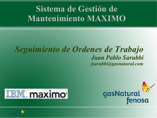 Sistema de Gestión de   Mantenimiento MAXIMOSeguimiento de Ordenes de Trabajo                   Juan Pablo Sarubbi        ...