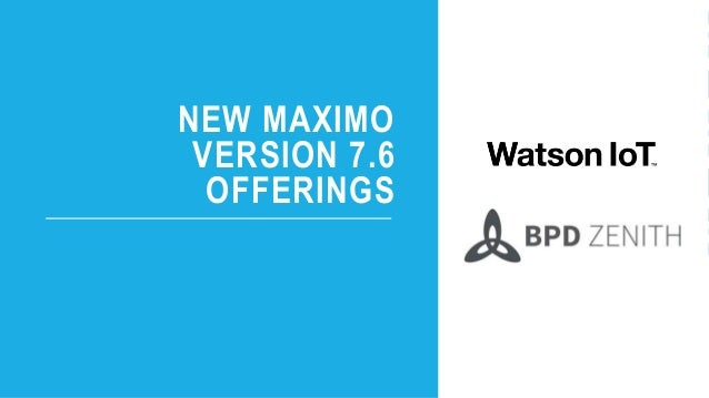 NEW MAXIMO VERSION 7.6 OFFERINGS