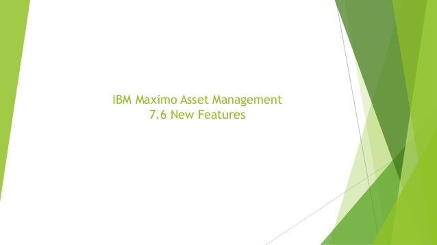 IBM Maximo Asset Management 7.6 New Features