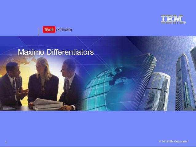 © 2012 IBM Corporation1 Maximo Differentiators