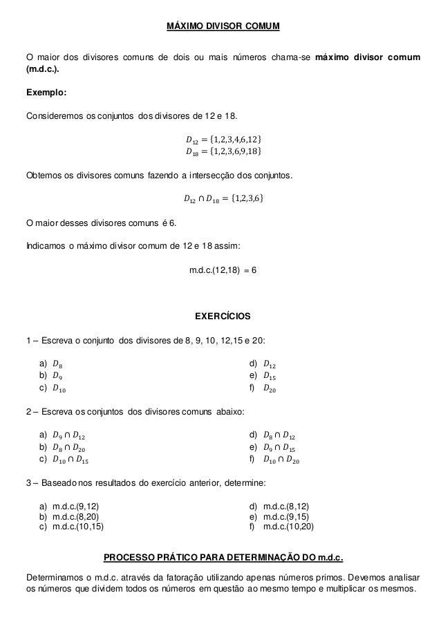 MÁXIMO DIVISOR COMUM O maior dos divisores comuns de dois ou mais números chama-se máximo divisor comum (m.d.c.). Exemplo:...