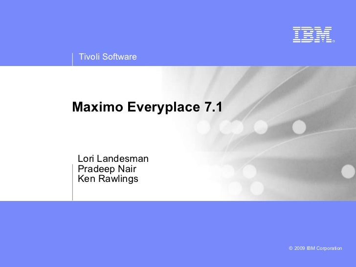 Maximo Everyplace 7.1 Lori Landesman Pradeep Nair Ken Rawlings