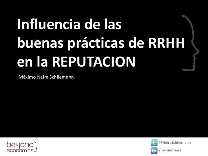 Influencia de las <br />buenas prácticas de RRHH <br />en la REPUTACION<br />Máximo Neira Schliemann<br />@NeiraSchliemann...