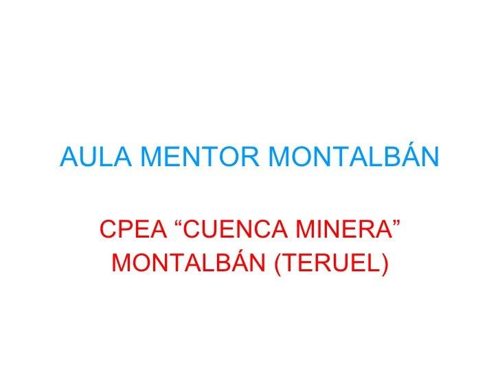 "AULA MENTOR MONTALBÁN CPEA ""CUENCA MINERA"" MONTALBÁN (TERUEL)"