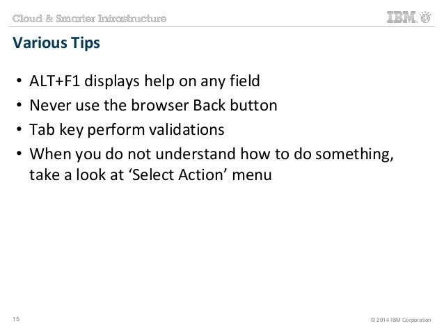 Various Tips  • ALT+F1 displays help on any field  • Never use the browser Back button  • Tab key perform validations  • W...
